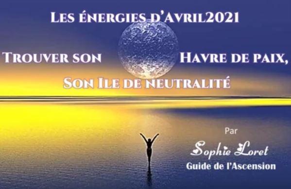LES ÉNERGIES D'AVRIL 2021 – Trouver son Havre de Paix, son Île de Neutralité  – Presse Galactique